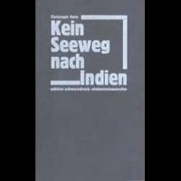 Christoph Hein: Kein Seeweg nach Indien